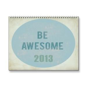 calendar_be_awesome_2013-p158627179722601111b73yq_400