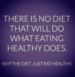 There-is-no-diet-that-will-do-what-eating-healthy-does.-Skip-the-diet.-Just-eat-healthy-246x250