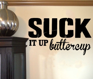Suck-it-up-buttercup-script-22x13
